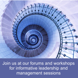 Join us at our forums and workshops for informative leadership and management sessions